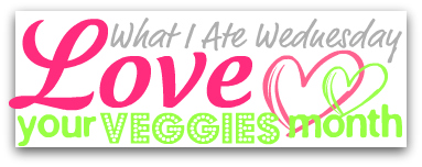 What I Ate Wednesday: Love Your Veggies