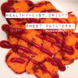 healthy easy crispy sweet potatoes